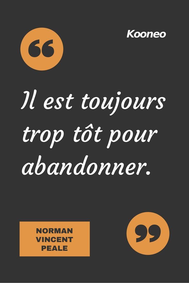 """[CITATIONS] """"Il est toujours trop tôt pour abandonner."""" NORMAN VINCENT PEALE #Ecommerce #E-commerce #Kooneo #Normanvincentpeale : www.kooneo.com"""