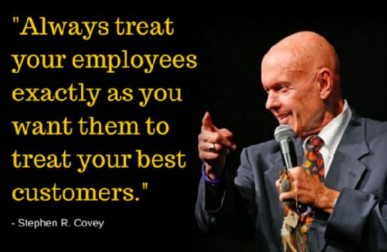 Always treat your employees exactly as you want them to treat your best customers. - Stephen R. Covey