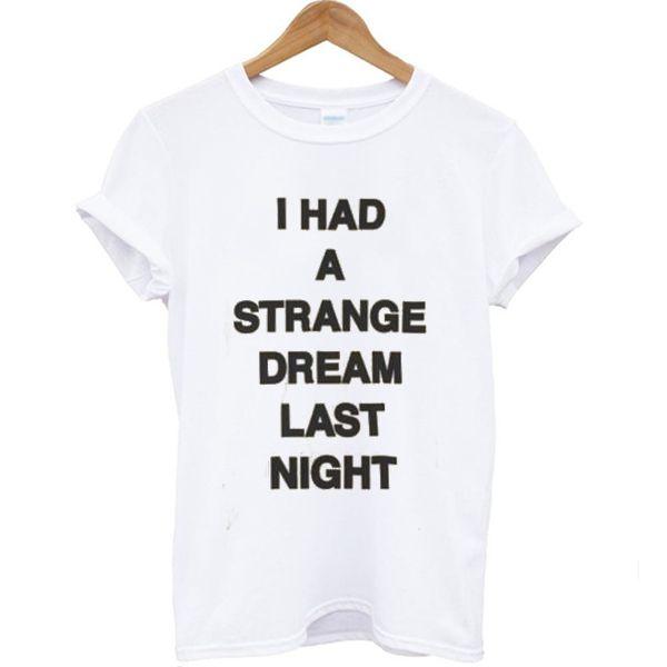 55bb9b079190 I had a strange dream last night T-shirt in 2019 | T-Shirt | Weird ...