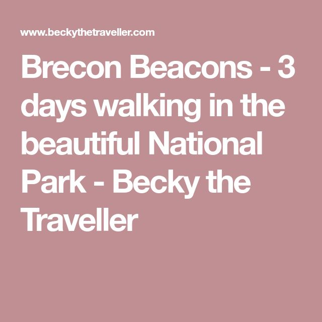 Brecon Beacons - 3 days walking in the beautiful National Park - Becky the Traveller