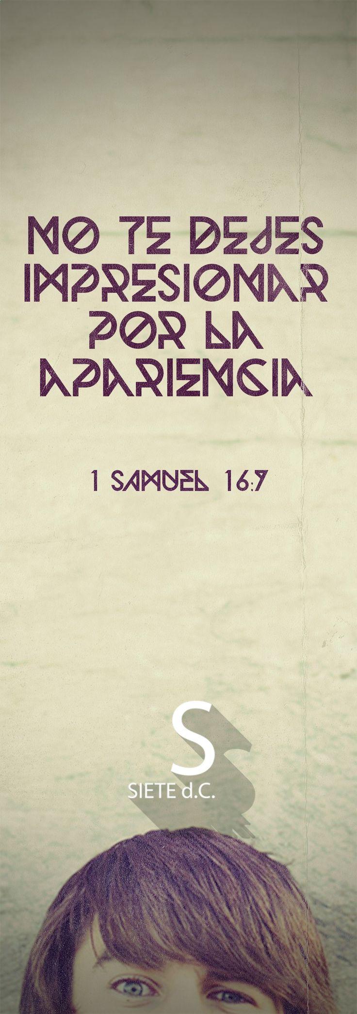 1 Samuel 16:7 Nueva Versión Internacional Pero el Señor le dijo a Samuel: —No te dejes impresionar por su apariencia ni por su estatura, pues yo lo he rechazado. La gente se fija en las apariencias, pero yo me fijo en el corazón.