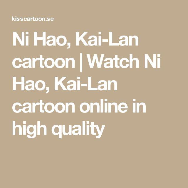 Ni Hao, Kai-Lan      cartoon | Watch      Ni Hao, Kai-Lan      cartoon online in high quality