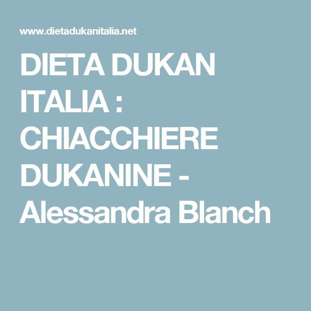 DIETA DUKAN ITALIA : CHIACCHIERE DUKANINE - Alessandra Blanch