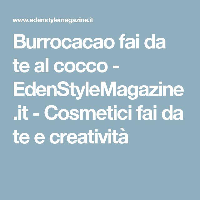 Burrocacao fai da te al cocco - EdenStyleMagazine.it - Cosmetici fai da te e creatività