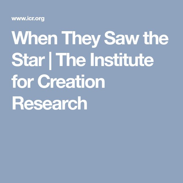 When They Saw the Star | The Institute for Creation Research