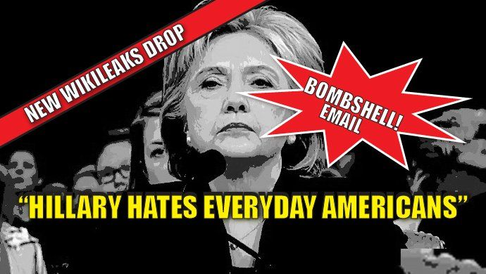 """This BOMBSHELL EMAIL reveals that Hillary HATES – YES HATES – EVERYDAY AMERICANS. Chew on that. Wikileaks dropped another batch of emails and documents from Clinton campaign chair, John Podesta. We've learned that Hillary's camp is aware that she lies excessively (and they wish she'd stop), that Hillary committed a felony by requesting email headers be stripped and emails sent """"non-secure,"""" that Chelsea is a """"spoiledbrat"""" who lacks """"life focus,"""" and that privately Bill and Hillary…"""