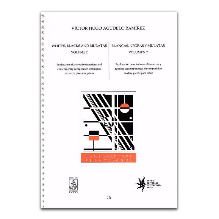 Blancas, negras y mulatas. Volumen 2 – Víctor Hugo Agudelo Ramírez – Universidad EAFIT www.librosyeditores.com Editores y distribuidores.