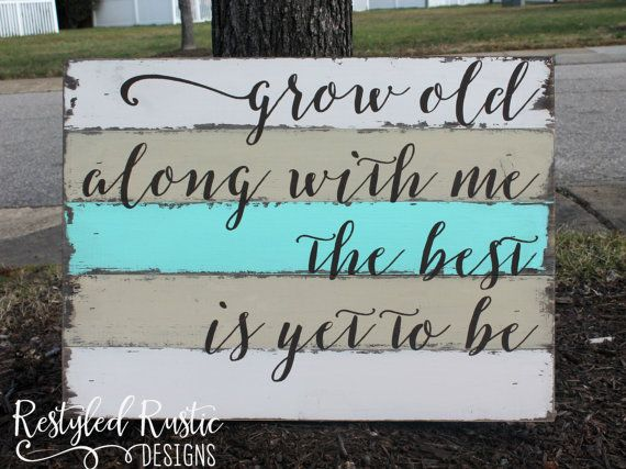 GROW OLD ALONG WITH ME THE BEST IS YET TO BE WOOD PLANK DISTRESSED SIGN  Pictured: Dimensions: Approx 17.5in H x 24in L (for custom sizing