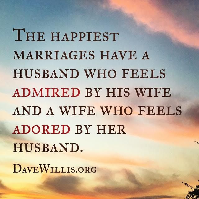 Dave Willis quote the happiest marriages have a husband who feels admired and a wife who feels adored davewillis.org love marriage quotes