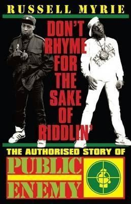 Russell Myrie - Don't Rhyme for the Sake of Riddlin': The Authorised Story of Public Enemy $15
