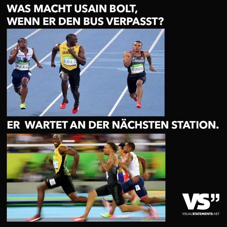 Was macht Usain Bolt wenn, er den Bus verpasst? Er wartet an der nächsten Station.