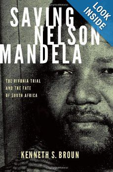 Saving Nelson Mandela: The Rivonia Trial and the Fate of South Africa (Pivotal Moments in World History): Kenneth S. Broun: 9780199740222: Amazon.com: Books  http://encore.unisa.ac.za/iii/encore/record/C__Rb2500368__Snelson+mandela__Orightresult__X5?lang=eng=cobalt
