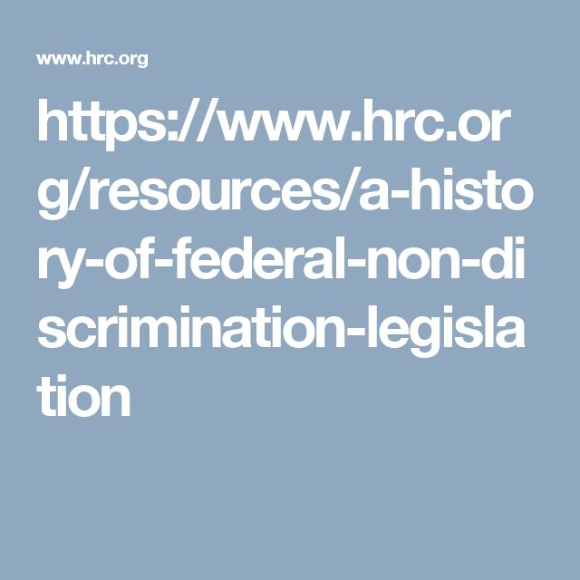 https://www.hrc.org/resources/a-history-of-federal-non-discrimination-legislation