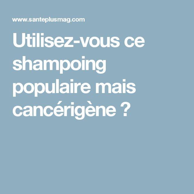 Utilisez-vous ce shampoing populaire mais cancérigène ?