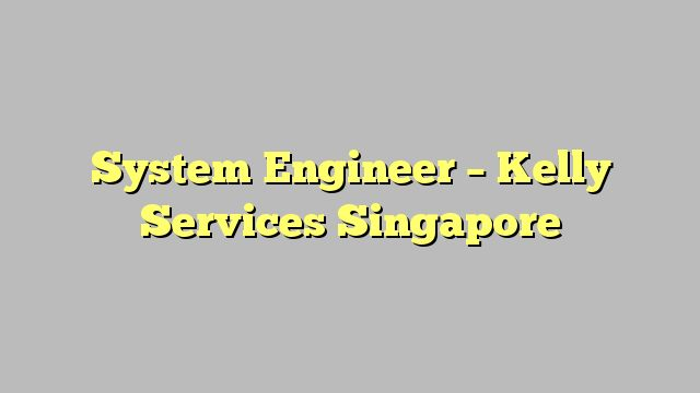System Engineer - Kelly Services Singapore
