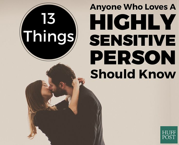 Here are a few things to keep in mind about your highly sensitive loved ones