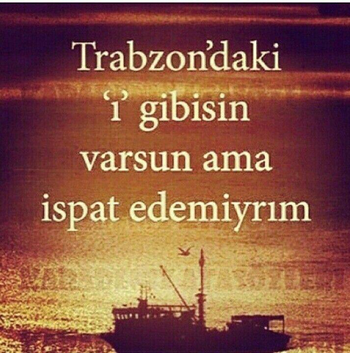 """Trabzon'daki """"ı"""" harfi gibisin, varsun ama ispat edemiyrım."""