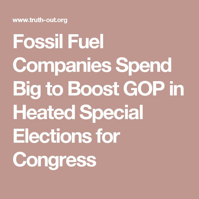 Fossil Fuel Companies Spend Big to Boost GOP in Heated Special Elections for Congress
