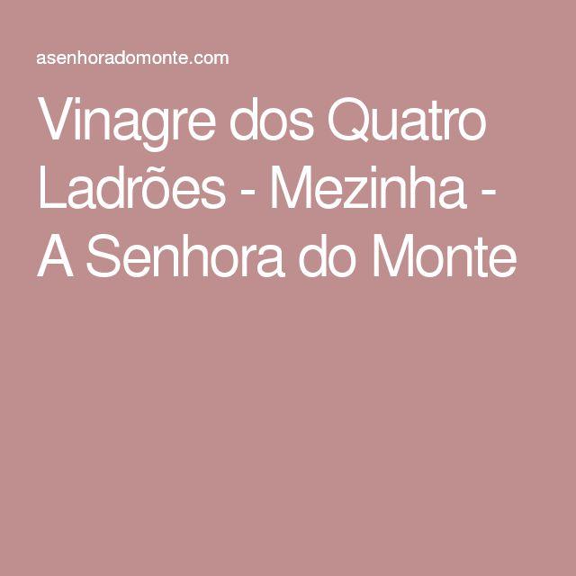 Vinagre dos Quatro Ladrões - Mezinha - A Senhora do Monte