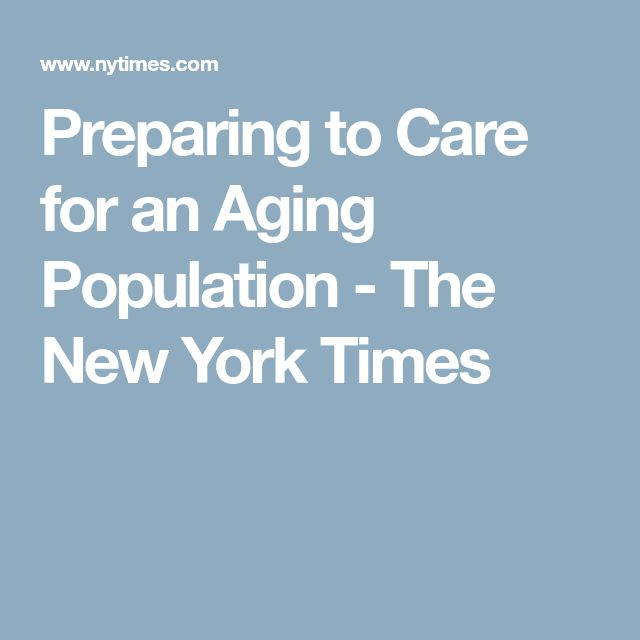 Preparing to Care for an Aging Population - The New York Times