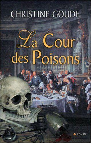 Amazon.fr - La cour des poisons - Christine Goude - Livres