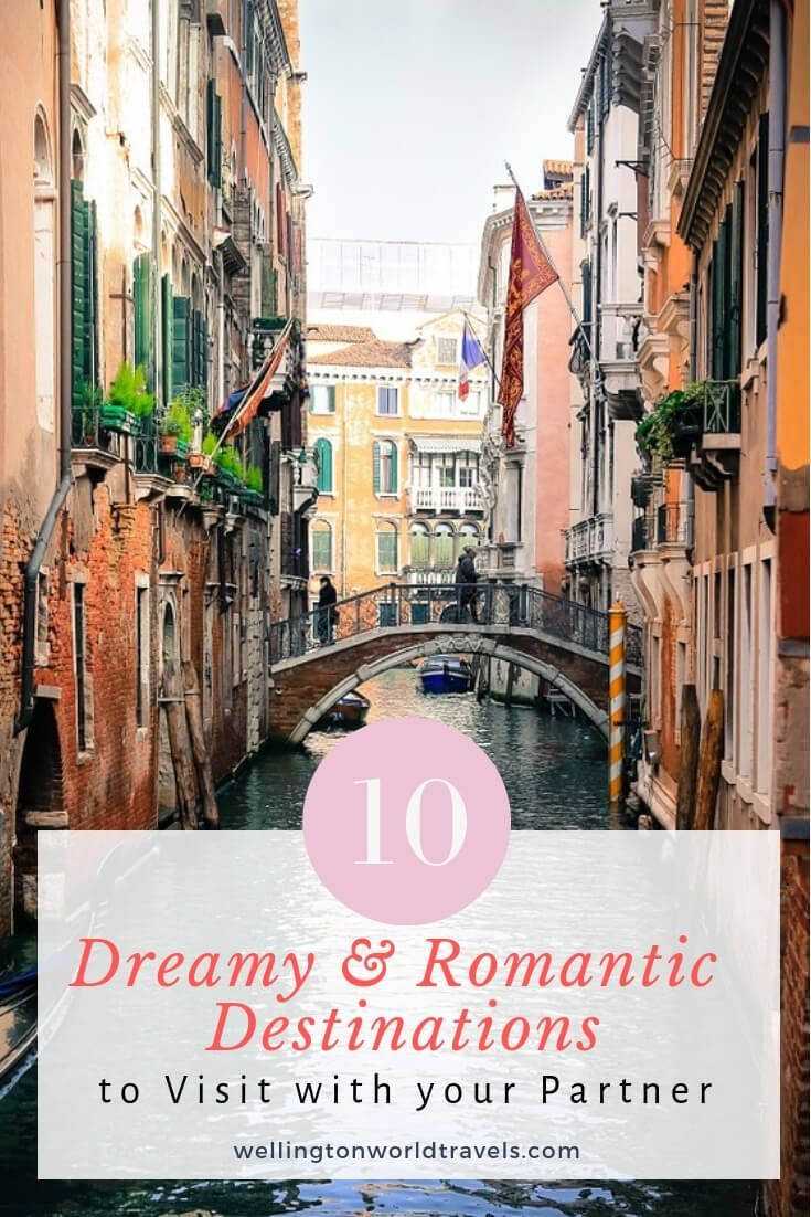 10 Dreamy & Romantic Destinations To Visit With Your
