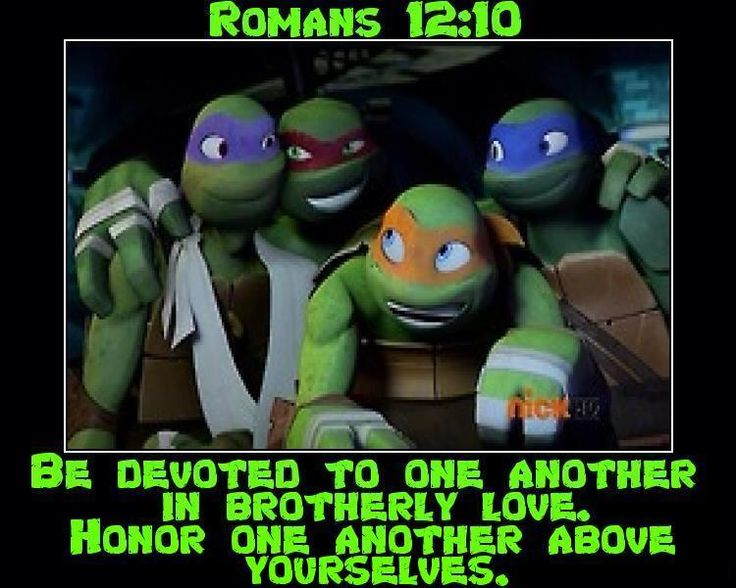 "Teenage Mutant Ninja Turtles Bible Verse / Romans 12:10 ""Be devoted to one another in brotherly love. Honor one another above yourselves."""