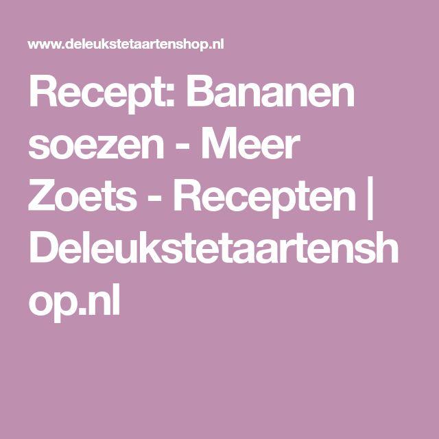 Recept: Bananen soezen - Meer Zoets - Recepten | Deleukstetaartenshop.nl