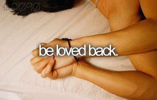 Be loved back. ✔️