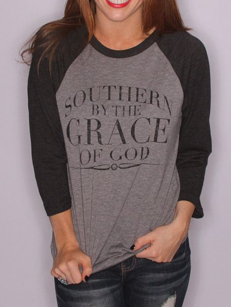 AllyOops - Southern by the grace of God Raglan Tee Shirt by Charlie Southern, $36.00 (http://www.allyoops.com/southern-by-the-grace-of-god-raglan-tee-shirt-by-charlie-southern/)
