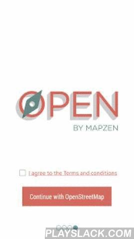 Open By Mapzen  Android App - playslack.com ,  Open (by Mapzen) is a search and navigation app built with open source software and open data. Made with OSM, made for OSM. Users log into the app using an OpenStreetMap account. They can optionally contribute GPS traces back to OpenStreetMap when in navigation mode. Really, really open. The app is built with the open source projects OpenScienceMap, Open Source Routing Machine (OSRM), Pelias, and open source SDKs built by Mapzen.It's a map, what…