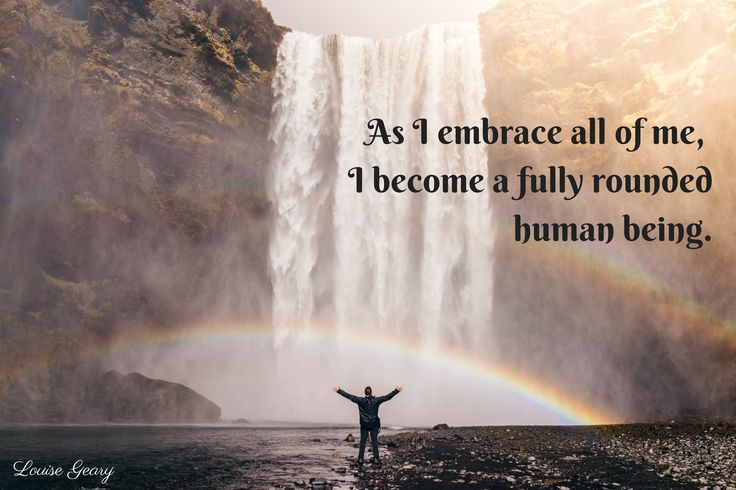 As I embrace all of me, I become a fully rounded human being.