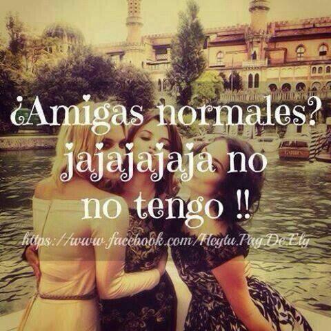¿Amigas Normales? No Tengo. Boss QuotesSpanish QuotesFriendship ...