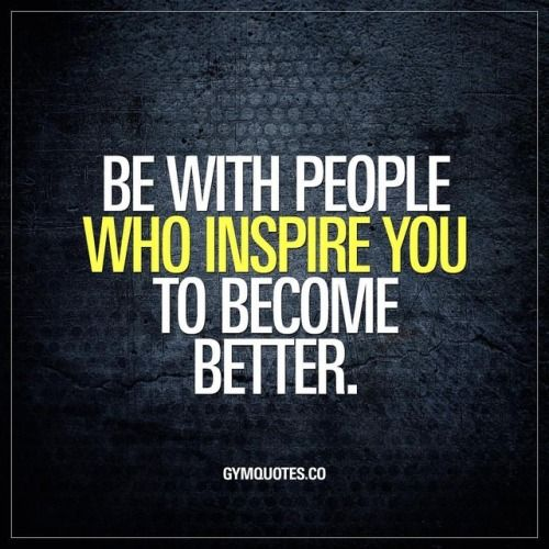 "Be with people who inspire you to become better. Its so important to be with people who inspire you. To surround yourself with people who are just as positive as you are. People who make you feel more focused more determined and more energized to become better "" class=""wp-smiley"" style=""height: 1em; max-height: 1em;"" /> Smash that like button tag someone who inspires you and follow us! This is GymQuotes.co and these are all our ORIGINAL quotes and inspiration. WE CREATE. "" class=""wp-smiley""…"