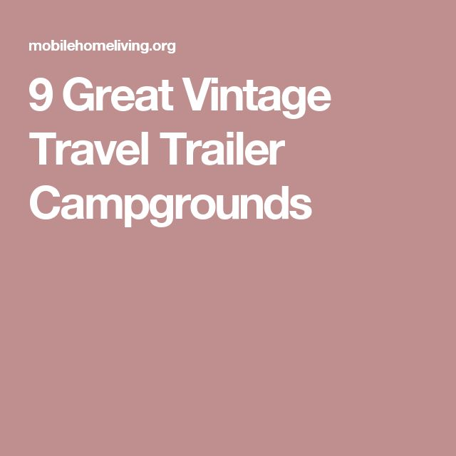 9 Great Vintage Travel Trailer Campgrounds