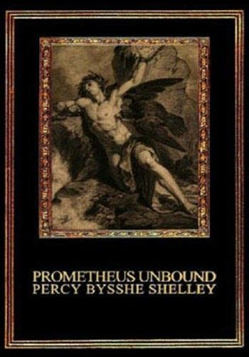 """PROMETHEUS UNBOUND  by Percy Bysshe Shelley    """"Soul meets soul on lovers' lips."""""""