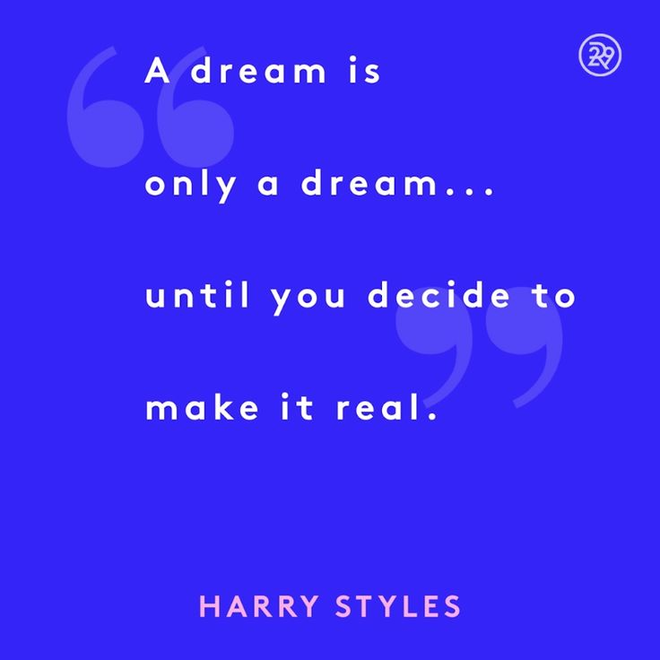 A dream is only a dream...until you decide to make it real.
