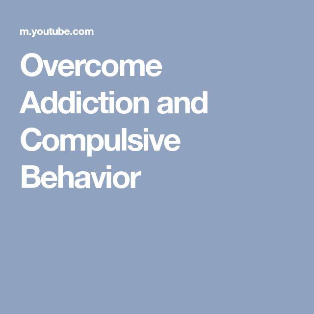Overcome Addiction and Compulsive Behavior