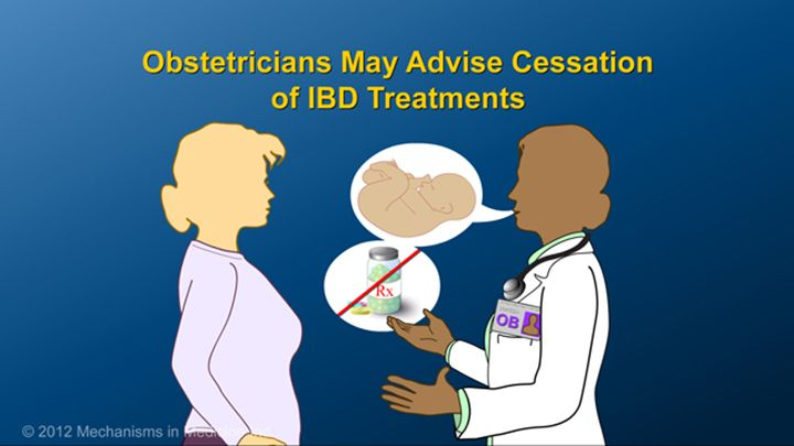 When a woman with IBD becomes pregnant, an obstetrician may recommend that some IBD treatments be stopped.slide show: optimizing pregnancy outcomes with ibd. this slideshow describes issues females with ibd should consider before getting pregnant. the fertility of patients with ibd and healthy people is compared, and the ways in which ibd may affect a pregnancy are described. the slideshow emphasizes the need to establish remission before becoming pregnant and to maintain remission during…