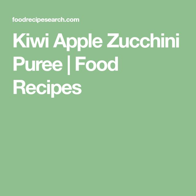 Kiwi Apple Zucchini Puree | Food Recipes
