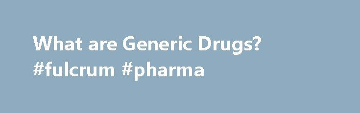 What are Generic Drugs? #fulcrum #pharma http://pharma.remmont.com/what-are-generic-drugs-fulcrum-pharma/  #generic pharmaceutical # What are Generic Drugs? By Dr Ananya Mandal, MD A generic drug is a drug that is not branded but is similar to a branded or reference listed drug in terms of dosage, administration and performance. According to guidelines from the United States Food and Drug Administration (FDA), the generic drug must have the same active ingredient as the brand name drug as…