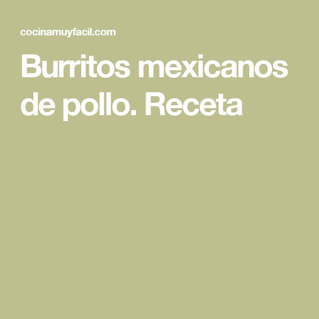 Burritos mexicanos de pollo. Receta