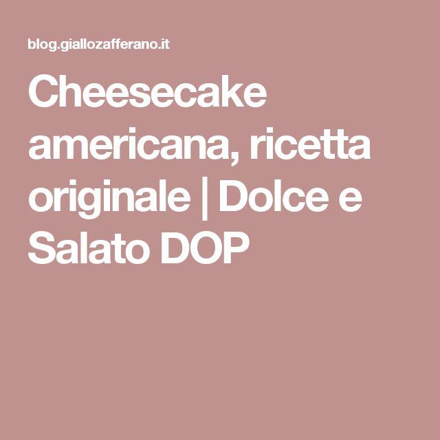 Cheesecake americana, ricetta originale | Dolce e Salato DOP
