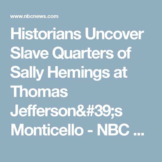Historians Uncover Slave Quarters of Sally Hemings at Thomas Jefferson's Monticello - NBC News