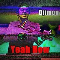 Yeah How by Djimon on SoundCloud
