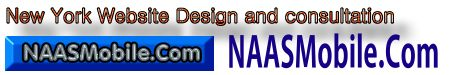 New York Mobile Website Design: Affordable Mobile Website in New York. NAASMobile.Com is an International company with an emphasis of Mobile Website Design. In New York, we offer our New York Mobile Website Design services to New York small business men, and women seeking a mobile website, tablet website, desktop website, or smart-phone website. http://www.naasmobile.com/new-york-mobile-website-design-affordable-mobile-website-designs-new-york/