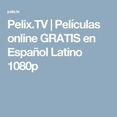 Pelix.TV   Películas online GRATIS en Español Latino 1080p