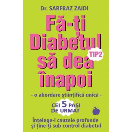 Fa-ti diabetul sa dea inapoi: o abordare stiintifica unica / Intelege-i cazele si tine-ti sub control diabetul