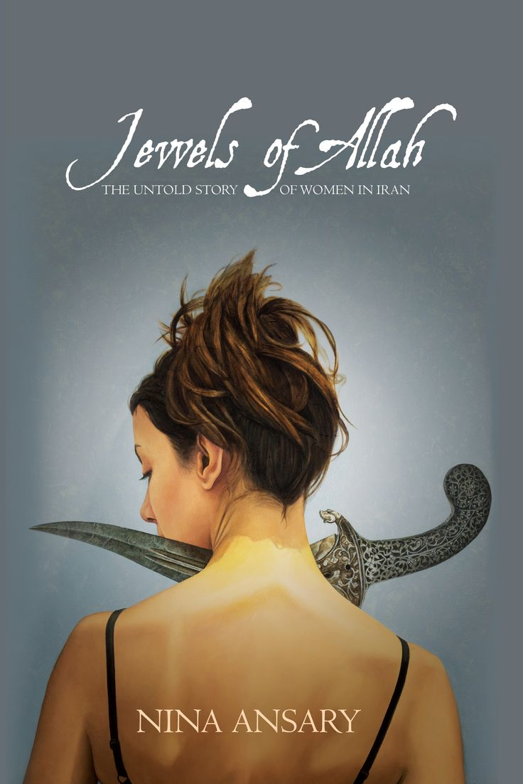 Jewels of Allah: The Untold Story of Women in Iran by Dr Nina Ansary