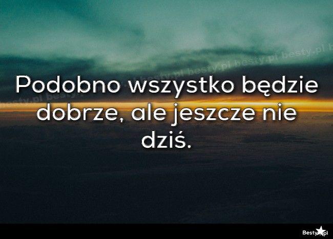 BESTY.pl - Podobno wszystko będzie dobrze, ale jeszcze nie dziś.
